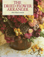 The Dried Flower Arranger by Alex MacCormick (Hardback, 1992)