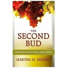 The Second Bud : Deserting the City for a Farm Winery by Martha M. Ezzard...