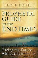 Prophetic Guide to the End Times: Facing the Future without Fear, Derek Prince,