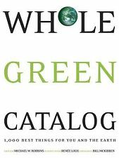Whole Green Catalog: 1000 Best Things for You and the Earth by Robbins, Michael