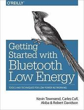 Getting Started with Bluetooth Low Energy : Tools and Techniques for...
