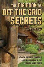 The Big Book of off-The-Grid Secrets Vol. 2 : How to Protect Yourself and...
