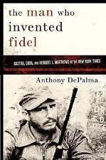 The Man Who Invented Fidel: Castro, Cuba, and Herbert L. Matthews of The New Yo