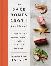 The Bare Bones Broth Cookbook: 125 Gut-Friendly Recipes to Heal, Strengthen, and