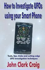 How to Investigate UFOs Using Your Smart Phone : Tools, Tips, Tricks and...