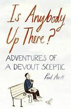 Is Anybody Up There?: Adventures of a Devout Sceptic Paul Arnott Very Good Book