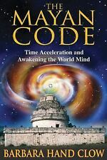 New, The Mayan Code: Time Acceleration and Awakening the World Mind, Barbara Han