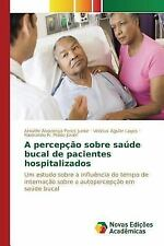 A Percepcao Sobre Saude Bucal de Pacientes Hospitalizados by Prado Junior...