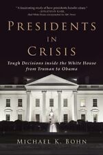 Presidents in Crisis: Tough Decisions inside the White House from Truman to Oba