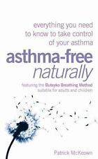 Asthma-Free Naturally: Everything You Need to Know to Take Control of Your Asth