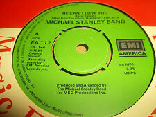 """MICHAEL STANLEY BAND """" HE CAN'T LOVE YOU """" 7"""" SINGLE 1981 EXCELLENT"""