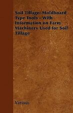 Soil Tillage : Moldboard Type Tools - with Information on Farm Machinery Used...