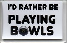 Acrylic Fridge Magnet I'd Rather Be Playing Bowls Lawn Green Indoor NEW