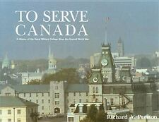To Serve Canada: A History of the Royal Military College of Canada (NONE)