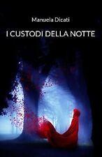I Custodi Della Notte Ser.: I Custodi Della Notte by Manuela Dicati (2014,...
