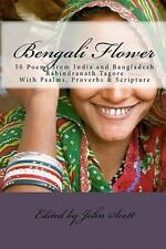Bengali Flower : 50 Poems from India and Bangladesh with Psalms, Proverbs and...