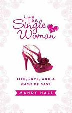The Single Woman : Life, Love, and a Dash of Sass by Mandy Hale (2013,...