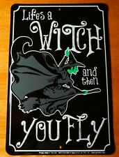 LIFE'S A WITCH AND THEN YOU FLY Wicked Witch Wizard of Oz Home Decor Sign - NEW