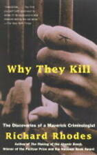 Why They Kill: The Discoveries of a Maverick Criminologist by Richard Rhodes