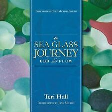 A Sea Glass Journey : Ebb and Flow by Teri Hall (2015, Hardcover)