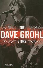 Dave Grohl Story : Nirvana - Foo Fighters by Jeff Apter (2008, Paperback)