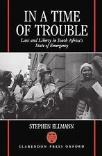 In a Time of Trouble : Law and Liberty in South Africa's State of Emergency...