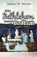 Finding Bethlehem in the Midst of Bedlam - Adult Study: An Advent Study, Moore,