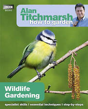 Alan Titchmarsh How to Garden: Wildlife Gardening Book New - Box 113