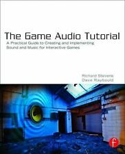 The Game Audio Tutorial: A Practical Guide to Sound and Music for Interactive Ga