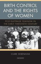 Birth Control and the Rights of Women : Post-Suffrage Feminism in the Early...
