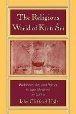 The Religious World of K=irti 'Sr=i: Buddhism, Art, and Politics of Late Medieva