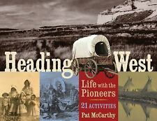 Heading West: Life with the Pioneers, 21 Activities (For Kids series)-ExLibrary