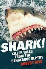 Shark Killer Tales From The Dangerous Depths By Robert Reid