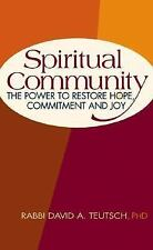 Spiritual Community: The Power to Restore Hope, Commitment and Joy Teutsch PhD,