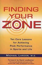Finding Your Zone: Ten Core Lessons for Achieving Peak Performance in Sports a..