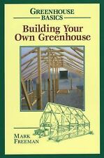 Building Your Own Greenhouse Greenhouse Basics)