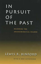 In Pursuit of the Past: Decoding the Archaeological Record Lewis R. Binford