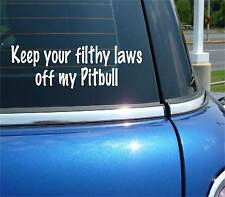 KEEP YOUR FILTHY LAWS OFF MY PITBULL PIT BULL DECAL STICKER DOG WALL DECOR