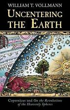 William T. Vollmann Uncentering The Earth: Copernicus and the Revolutions of the