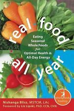 Real Food All Year: Eating Seasonal Whole Foods for Optimal Health and All-Day E