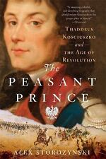 The Peasant Prince : Thaddeus Kosciuszko and the Age of Revolution by Alex...
