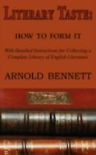 Literary Taste : How to Form It by Arnold Bennett (2009, Paperback)