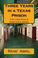 Three Years in a Texas Prison : The Lone Star and Substance Abuse (2014,...