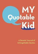 My Quotable Kid : A Parents' Journal of Unforgettable Quotes by Chronicle...