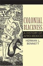 Colonial Blackness : A History of Afro-Mexico by Herman L. Bennett (2009,...