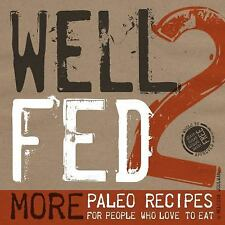 Well Fed 2 : More Paleo Recipes for People Who Love to Eat by Melissa Joulwan...