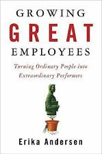 Growing Great Employees : Turning Ordinary People into Extraordinary...
