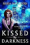 A Sunwalker Saga Novel: Kissed by Darkness 1 by Shéa MacLeod (2012,...