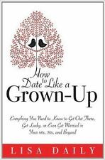 How to Date Like a Grown-Up: Everything You Need to Know to Get Out Th-ExLibrary