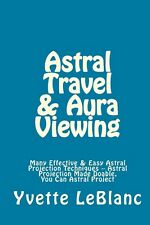 NEW Astral Travel & Aura Viewing: Many Effective & Easy Astral Projection Techni